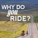 Why do you ride?